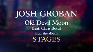 Josh Groban - Old Devil Moon (feat. Chris Botti) [Visualizer]