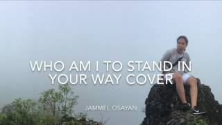 Who Am I To Stand In Your Way By Jam Osayan