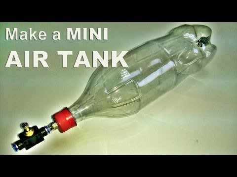 Make a 2L Coke Bottle Air Tank (Upgraded Version)