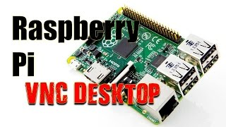 How To Remotely Access Your Raspberry Pi Desktop With VNC