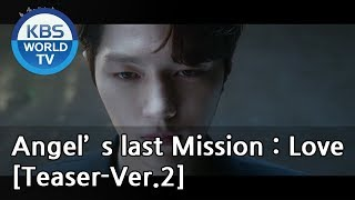 Angel's Last Mission : Love I 단, 하나의 사랑 [Teaser-Ver.2]