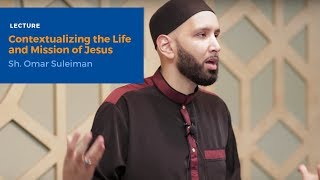 Video: Contextualizing the Life and Mission of Jesus - Omar Suleiman