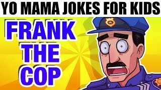 YO MAMA FOR KIDS! Frank the Cop Jokes