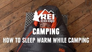 How to Sleep Warm While Camping || REI