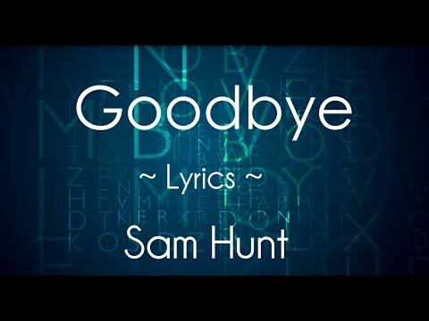 Sam Hunt - Goodbye