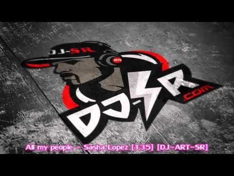 All my people - Sasha Lopez 135 DJ-ART-SR