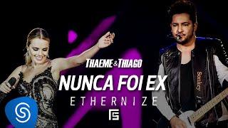 Thaeme & Thiago - Nunca Foi Ex | DVD Ethernize