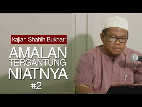 Kajian Shahih Bukhari : Semua Amalan Tergantung Dari Niatnya  Bagian 2 - Ustadz Abu Sa'ad, M.A.