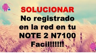 "SOLUCIONA "" NO REGISTRADO EN LA RED"" EN TU NOTE 2 SUPER FACIL!!!!"