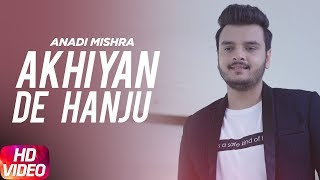 Akhiyan De Hanju | Full Video | Anadi Mishra | Palak Arora | Latest Punjabi Song 2017| Speed Records