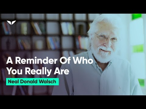 A Reminder Of Who You Really Are | Neale Donald Walsch