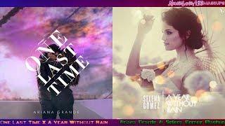 ONE LAST TIME ✘ A YEAR WITHOUT RAIN - Ariana Grande & Selena Gomez Mashup