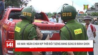 Truy kích đối tượng cầm súng đánh ghen tại Thanh Tuyền - Hà Nam của cảnh sát 113 | Nhật ký 141