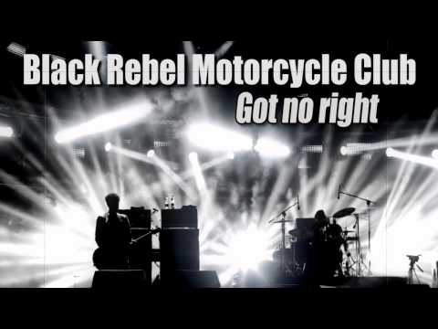 Black Rebel Motorcycle Club - Got No Right