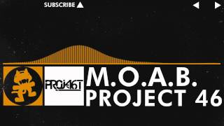 Project 46 - M.O.A.B. [Monstercat FREE Release]