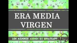 ERA MEDIA VIRGEN - Los Mejores Audios De WhatsApp