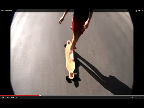 I like longboards.
