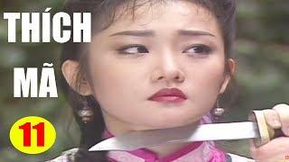 Thích Mã - Tập 11 | Phim Bộ Kiếm Hiệp Trung Quốc Hay Nhất - Thuyết Minh