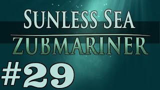 Zubmariner - Gift of Life and Death - Part 29 Let's Play Sunless Sea Zubmariner