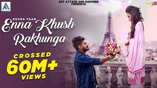 SUCHA YAAR : ENNA KHUSH RAKHUNGA Ft.INDER CHAHAL (Full Video) | AR DEEP | ART ATTACK RECORDS | SONGS