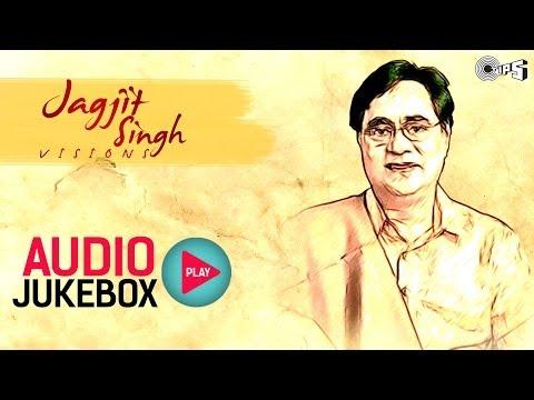Jagjit Singhs Visions - Audio Jukebox | Superhit Ghazals