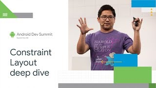 ConstraintLayout Deep Dive (Android Dev Summit '18)