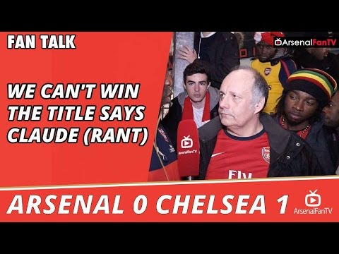 We Can't Win The Title says Claude (Rant)  | Arsenal 0 Chelsea 1