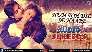 Hum Toh Dil Se Haare - Best Bollywood Sad Songs | Audio Jukebox