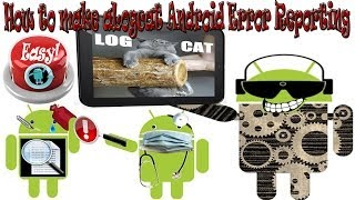 How to Make a Logcat and Report problems with Android