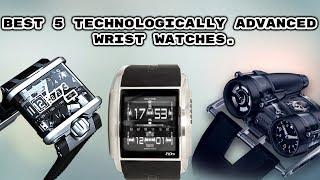 Best 5 Technologically Advanced Wrist Watches.