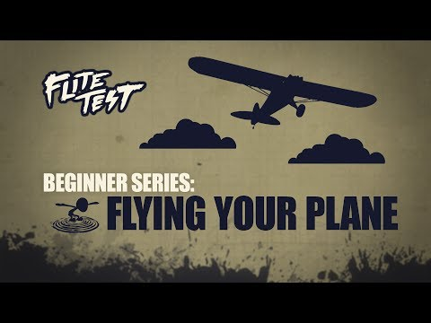 Flite Test - Flite Test : RC Planes For Beginners: Flying Your Plane - Beginner Series - Ep. 5