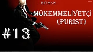 Hitman Absolution - Türkçe Walkthrough (Mükemmeliyetçi / Purist) [Shadow] - Part 13