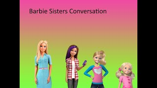 Re-enacted Barbie Sisters Conversation