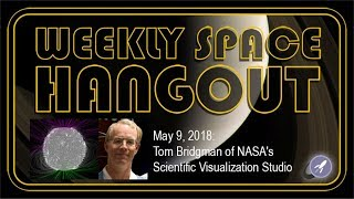 Weekly Space Hangout: May 9, 2018: Tom Bridgman of NASA's Scientific Visualization Studio