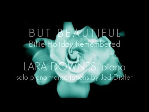 Lara Downes: Billie Holiday -  But Beautiful LIVE from the Mondavi Center