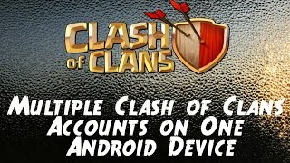 Easiest Way to Have Multiple Clash of Clans Accounts on Android