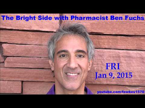 The Bright Side with Pharmacist Ben Fuchs [Commercial Free] 01/09/15