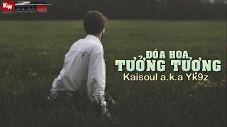 Đóa Hoa Tưởng Tượng - Kaisoul a.k.a Yk9z [ Video Lyrics ]