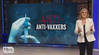Anti-Anti-Vaxxers | April 3, 2019 Act 2 | Full Frontal on TBS