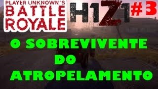 H1Z1 BATTLE ROYALE - O SOBREVIVENTE DO ATROPELAMENTO