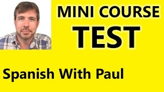 MINI COURSE TEST - Spanish With Paul