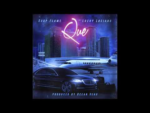 QUE ***SOUP FLAME FT. LUCKY LUCIANO***
