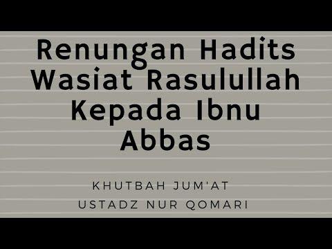 Ustadz Nur Qomari - Khutbah Jum'at - Renungan Hadits Wasiat Rasulullah Kepada Ibnu Abbas
