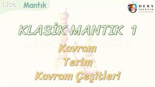 KLASİK MANTIK - 1 /KAVRAM, TERİM VE KAVRAM ÇEŞİTLERİ