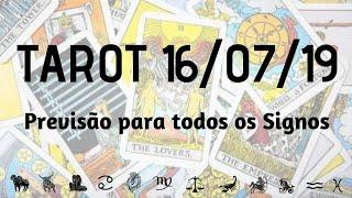 🕉TAROT 16/07/2019 - PREVISÃO PARA TODOS OS SIGNOS