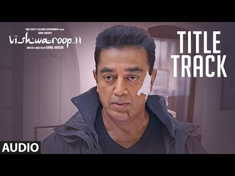 VISHWAROOP 2 Title Track Full Audio |  Kamal Haasan, Rahul Bose