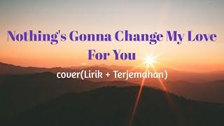 Download lagu Nothing's Gonna Change My Love For You cover SHANIA YAN ( Lirik dan Terjemahan)