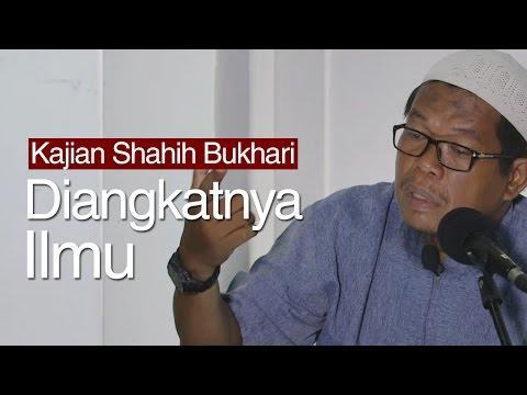 Shahih Bukhari : Diangkatnya Ilmu Dan Munculnya Kebodohan - Ustadz Abu Sa'ad, M.A