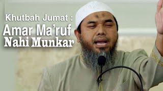 Khutbah Jumat: Amar Ma'ruf Nahi Munkar - Ustadz Afifi Abdul Wadud
