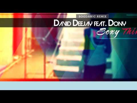 David Deejay feat  Dony   Sexy Thing Bogdan!C Remix